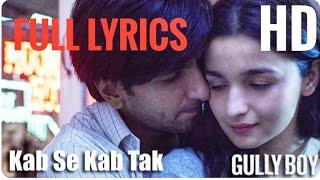 Kab Se Kab Tak Full Video with Lyrics:Gully Boy| Ranveer Singh,Alia Bhatt|Humko Hamse Mila De Song|