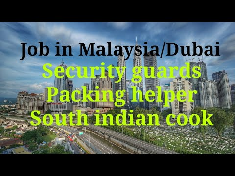 Security guard,packing helper,south indian cook job in Malaysia/Dubai latest updates 2018 june
