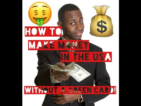 How to make money in the USA without a green card??!