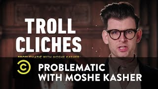Problematic with Moshe Kasher - Troll Cliches - Perspective