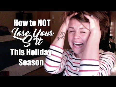 How to not lose your shit during the holidays