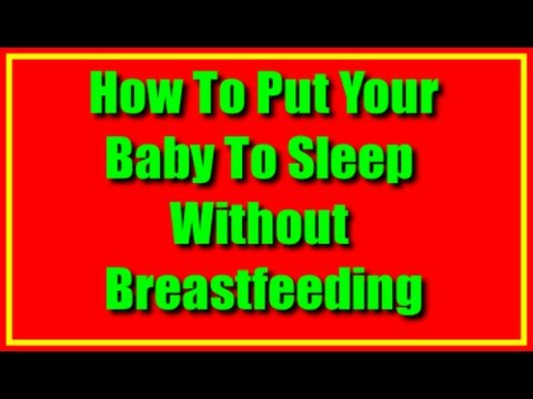How To Put Your Baby To Sleep Without Breastfeeding - Fast Way For Newborn Breastfed Babies To Sleep