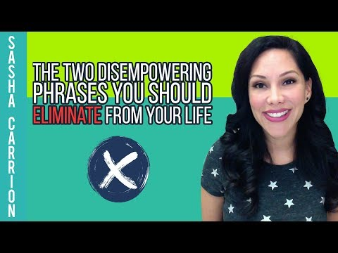 The Two Disempowering Phrases To Eliminate From Your Life