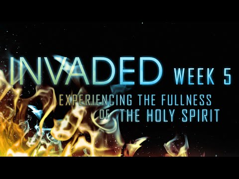 INVADED - Week 5: Am I Allowing the Holy Spirit to Guide My Life?