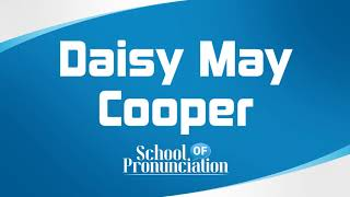 Learn How To Pronounce Daisy May Cooper