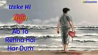 Main Ishq Uska Woh Aashiqui Hai meri Woh Ladki Nahi Zindagi Hai Meri
