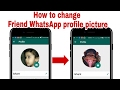 how to change friend whatsapp profile picture
