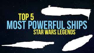 5 Most Powerful STAR WARS LEGENDS Ships | Star Wars Legends Lore (Remaster)