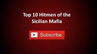 Top 10 Hitmen Of The Sicilian Mafia
