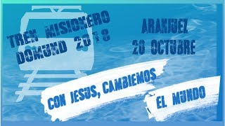 Así Ha Sido - Tren Misionero - Domund 2018 - Aranjuez - 20 Octubre