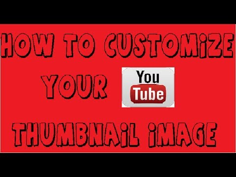 How To Customize Your Youtube Thumbnail Image (October 2013)