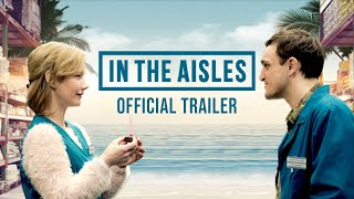 IN THE AISLES - Official U.S. Trailer