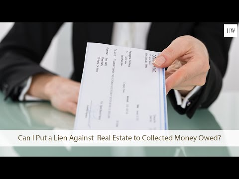 Can I Put a Lien Against Their Real Estate to Collected Money Owed?