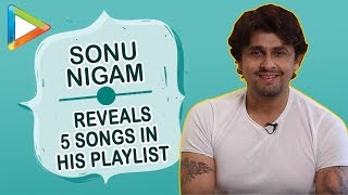 Sonu Nigum REVEALS 5 SONGS which are always in his playlist
