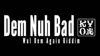 Download KYO虎 - Dem Nuh Bad / March 2015 Video