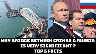 WHY BRIDGE BETWEEN CRIMEA & RUSSIA IS VERY SIGNIFICANT ?