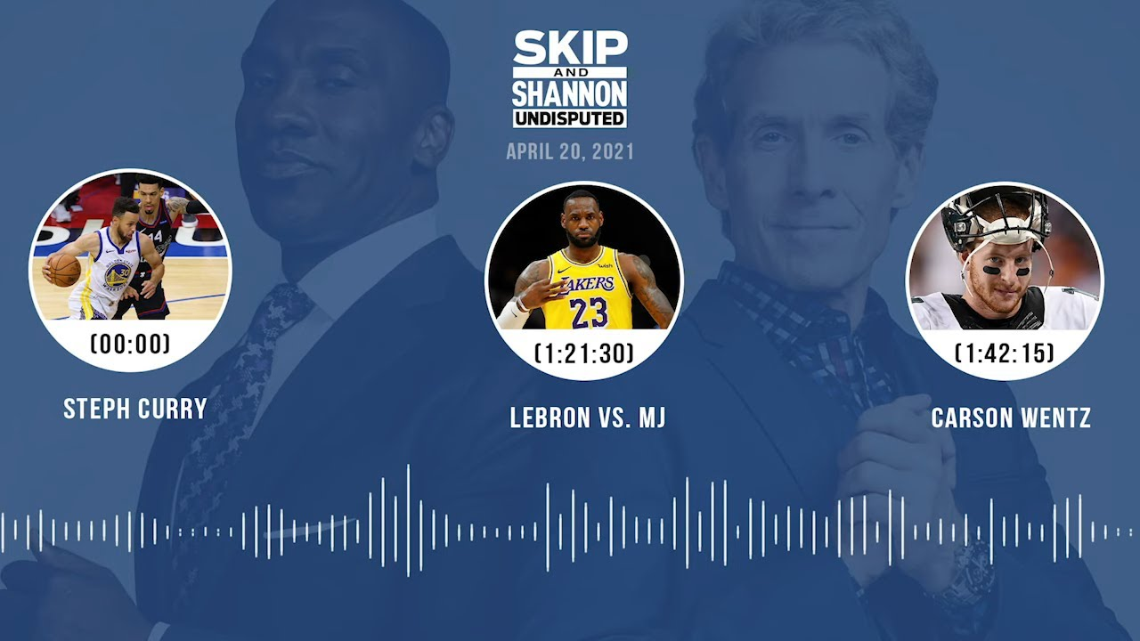 Steph Curry, LeBron vs. MJ, Carson Wentz (4.20.21) | UNDISPUTED Audio Podcast