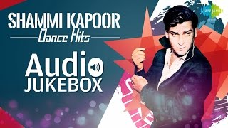 Shammi Kapoor Dance Hits | O Haseena Zulfonwale Jane Jahan | Audio Jukebox