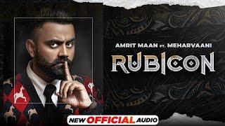 Rubicon (Official Audio) | Amrit Maan ft Mehar Vaani | Desi Crew | Latest Punjabi Songs 2021