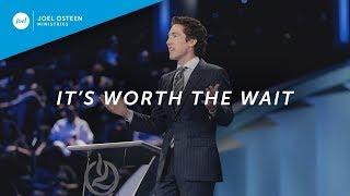 It&'s Worth The Wait | Joel Osteen
