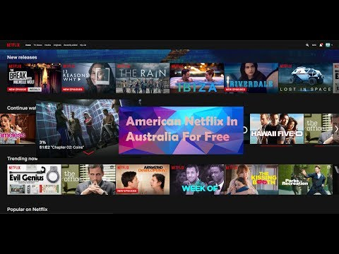 How To Get American Netflix In Australia - Working May 2018