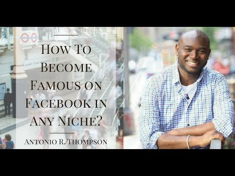 How To Become Famous on Facebook in Any Niche?