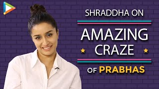 """""""All This is PRABHAS-MANIA Because People Are So CRAZY About Him"""": Shraddha Kapoor 