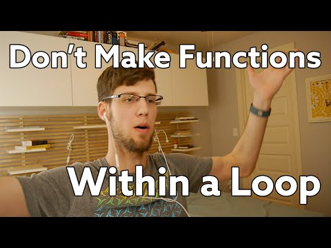 Don't Make Functions Within a Loop
