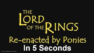 Lord of the Rings Re-enacted by Ponies In 5 Seconds