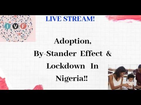 Adoption In Nigeria// By-Stander Effect// Lockdown
