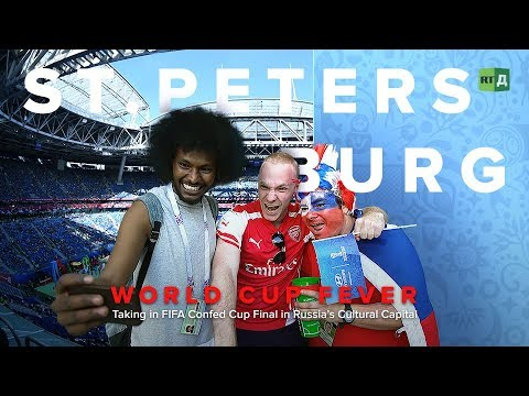 World Cup Fever: St Petersburg. Taking in FIFA Confed Cup Final in Russia's Cultural Capital
