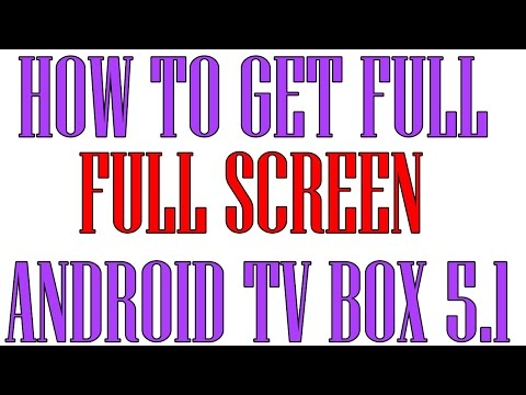 How to get full screen on android box 5.1