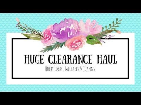 HUGE CLEARANCE HAUL  | Michaels, Joanns & Hobby Lobby