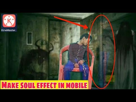 How to make horror soul effects in mobile  Ghost आत्मा effect मोबाइल पर बनाये   kinemaster Tutorial