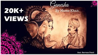 Ganesha by Mame Khan Feat. Sarvam Patel | Official Music Video | Artist Aloud | 2019