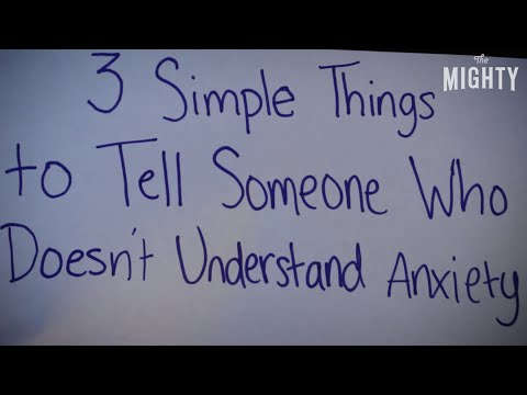 3 Simple Things to Tell Someone Who Doesn't Understand Anxiety