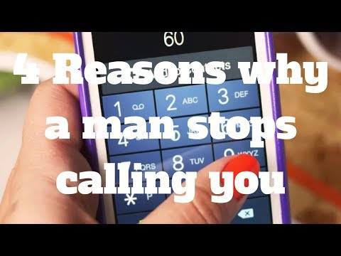 4 Reasons why a man stops calling you