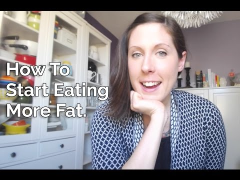 How To Start Eating More Fat.