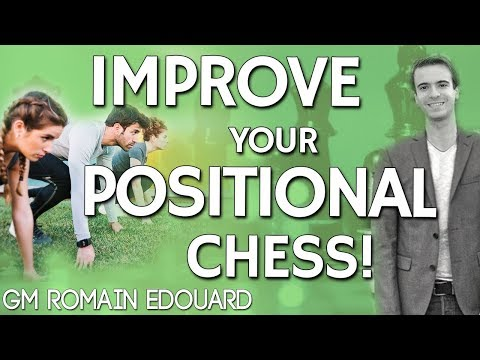 Improve Your Positional Chess 🎓 GM Romain Edouard [Master Method]