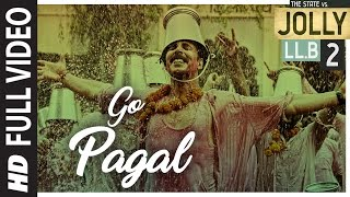 Jolly LLB 2 | GO PAGAL Full  Video Song | Akshay Kumar,Huma Qureshi | Manj Musik Raftaar, Nindy Kaur