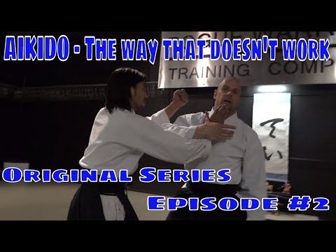 AIKIDO - The way that DOESN'T work! - Original Series Episode 2