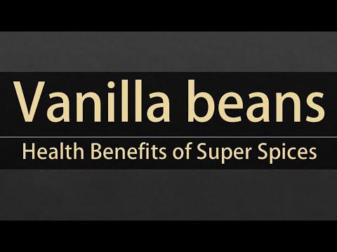 Super Spices Vanilla beans - Vanilla beans nutrition facts - Health benefits of vanilla