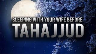 SLEEPING WITH YOUR WIFE BEFORE TAHAJJUD