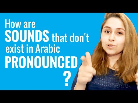 Ask an Arabic Teacher - How Are Sounds That Don't Exist in Arabic Pronounced?
