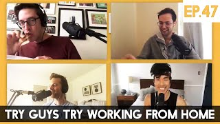 Try Guys Try Working From Home - The TryPod Ep. 47