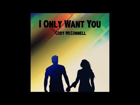 I Only Want You - Cody McConnell (Original Song)
