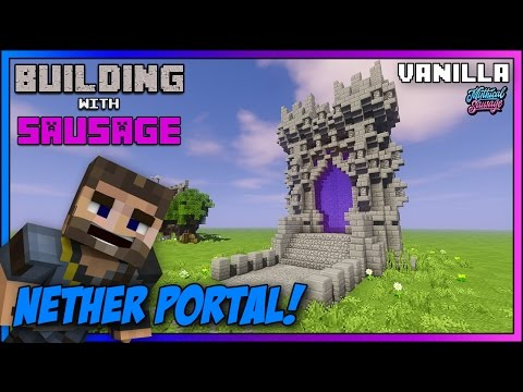 Minecraft - Building with Sausage - New Nether Portal!!! [Vanilla Tutorial 1.11]