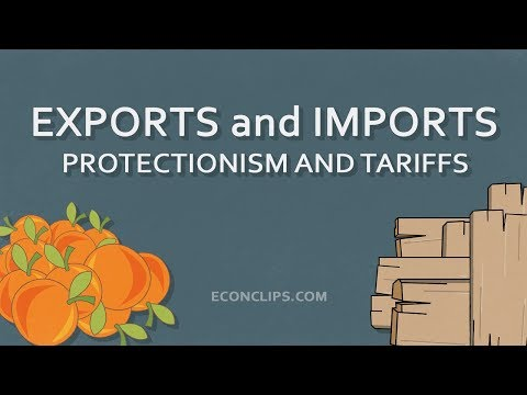 Exports and Imports | Protectionism, Tariffs and Who Benefits From Them