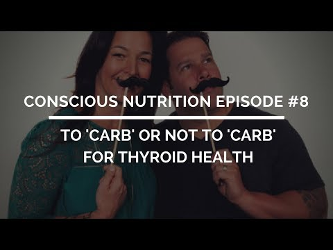 Conscious Nutrition Episode #8: To 'carb' or not to 'carb' for thyroid health
