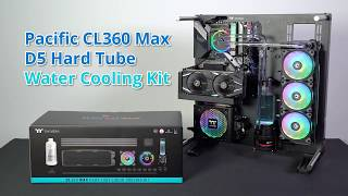 Thermaltake CL360 MAX D5 Hard Tube Water Cooling Kit Unboxing and Installation